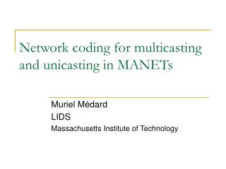 Network coding for multicasting and unicasting in MANETs