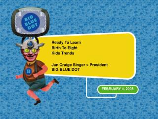 Ready To Learn  Birth To Eight Kids Trends Jan Craige Singer > President BIG BLUE DOT