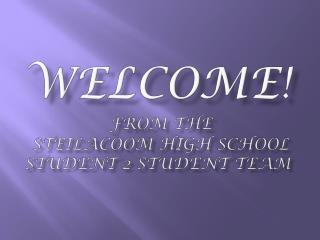 WELCOmE ! f rom the   Steilacoom High School  Student 2 Student Team