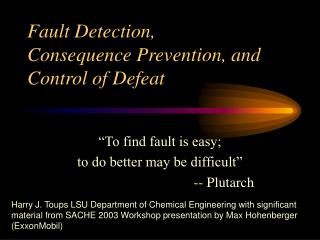 Fault Detection,  Consequence Prevention, and Control of Defeat