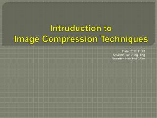 Intruduction  to  Image Compression Techniques