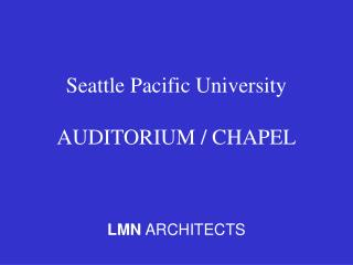 Seattle Pacific University AUDITORIUM / CHAPEL