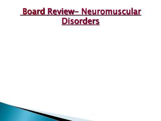 Board  Review- Neuromuscular Disorders