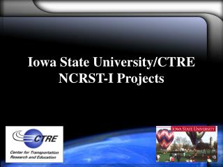 Iowa State University/CTRE NCRST-I Projects