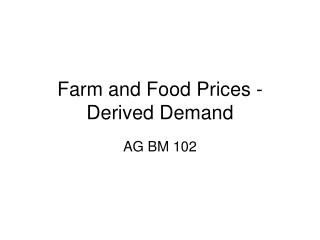 Farm and Food Prices - Derived Demand