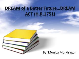 DREAM of a Better Future…DREAM ACT (H.R.1751)