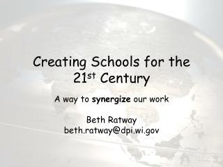 Creating Schools for the 21 st  Century