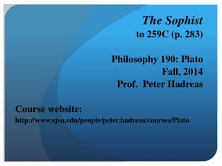 The Sophist to 259C (p. 283)  Philosophy 190: Plato Fall, 2014 Prof.  Peter Hadreas