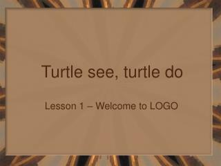 Turtle see, turtle do