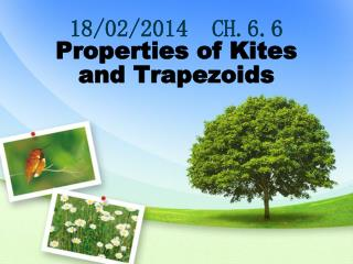 18/02/2014  CH.6.6 Properties of Kites  and Trapezoids