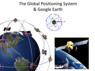 The Global Positioning  System  & Google Earth