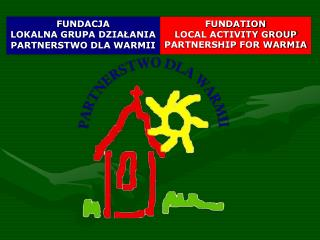 FUNDATION  LOCAL ACTIVITY GROUP PARTNERSHIP FOR WARMIA