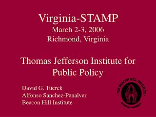 Virginia-STAMP  March 2-3, 2006 Richmond, Virginia Thomas Jefferson Institute for Public Policy