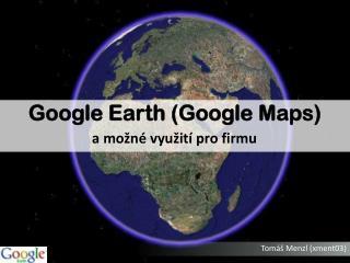 Google Earth  ( Google Maps )