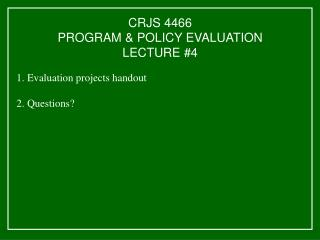 CRJS 4466 PROGRAM & POLICY EVALUATION LECTURE #4