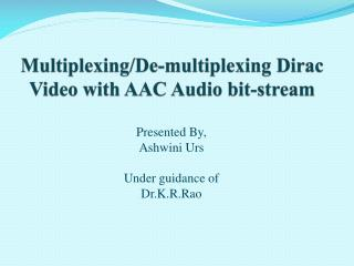 Multiplexing/De-multiplexing Dirac Video with AAC Audio bit-stream