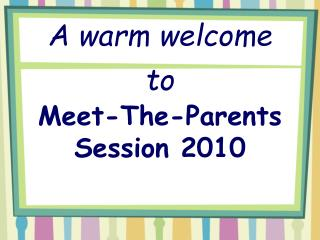 A warm welcome to Meet-The-Parents Session 2010