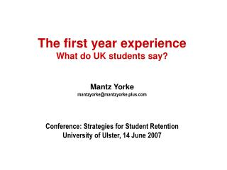 The first year experience What do UK students say? Mantz Yorke mantzyorke@mantzyorke.plus