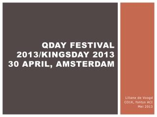Qday  festival 2013/ Kingsday  2013 30 april,  amsterdam