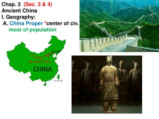 Chap. 3   (Sec . 3 &  4) Ancient China  I. Geography:  A.  China Proper  * center  of  civ .