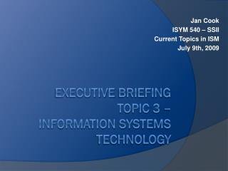 Executive  Briefing Topic  3 – Information  Systems Technology
