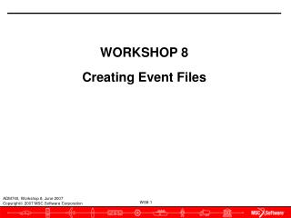 WORKSHOP 8 Creating Event Files