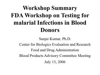 Workshop Summary FDA Workshop on Testing for malarial Infections in Blood Donors