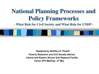 National Planning Processes and Policy Frameworks - What Role for Civil Society and What Role for UNDP -
