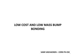 Low cost and low mass bump bonding