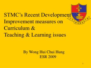 STMC's Recent Development &      Improvement measures on  Curriculum &  Teaching & Learning issues