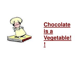 Chocolate is a  Vegetable!!