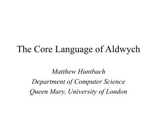 The Core Language of Aldwych