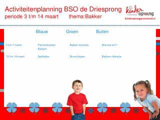 Activiteitenplanning BSO  de Driesprong periode 3 t/m 14 maart thema:Bakker