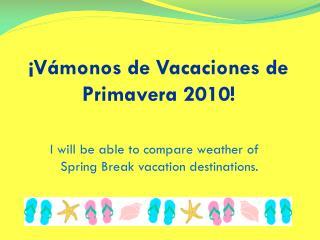 ¡Vámonos de Vacaciones de Primavera 2010!