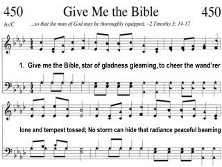 1.  Give me the Bible, star of gladness gleaming, to cheer the wand'rer