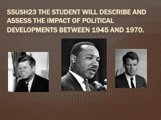 SSUSH23 The student will describe and assess the impact of political developments between 1945 and 1970.