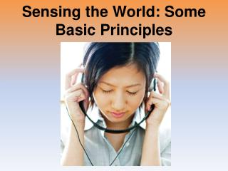 Sensing the World: Some Basic Principles