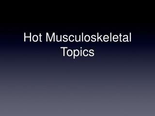 Hot Musculoskeletal Topics