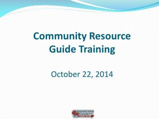 Community Resource  Guide Training October 22, 2014