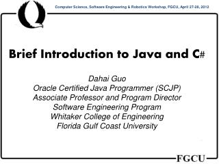 Brief Introduction to Java and C# Dahai Guo Oracle Certified Java Programmer (SCJP)
