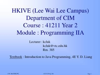 HKIVE (Lee Wai Lee Campus) Department of CIM Course : 41211 Year 2 Module : Programming IIA