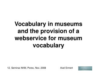 Vocabulary in museums and the provision of a  webservice for museum vocabulary