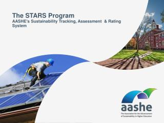 The STARS Program AASHE's Sustainability Tracking, Assessment   &  Rating System