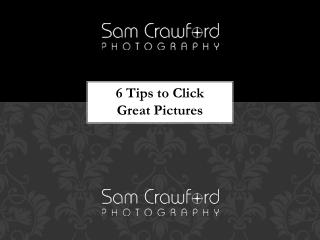 6 Tips to Click Great Pictures