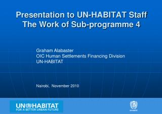 Presentation to UN-HABITAT Staff The Work of Sub- programme  4