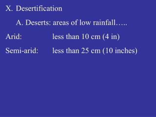 Desertification  A. Deserts: areas of low rainfall ..  Arid:   less than 10 cm 4 in Semi-arid:  less than 25 cm 10 inche