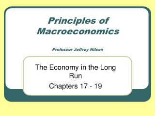 Principles of Macroeconomics Professor Jeffrey Nilsen