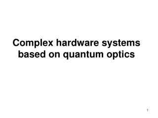 Complex hardware systems based on quantum optics