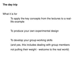 The day trip What it is for 	To apply the key concepts from the lectures to a real-	life example