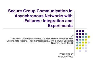 Secure Group Communication in Asynchronous Networks with Failures: Integration and Experiments